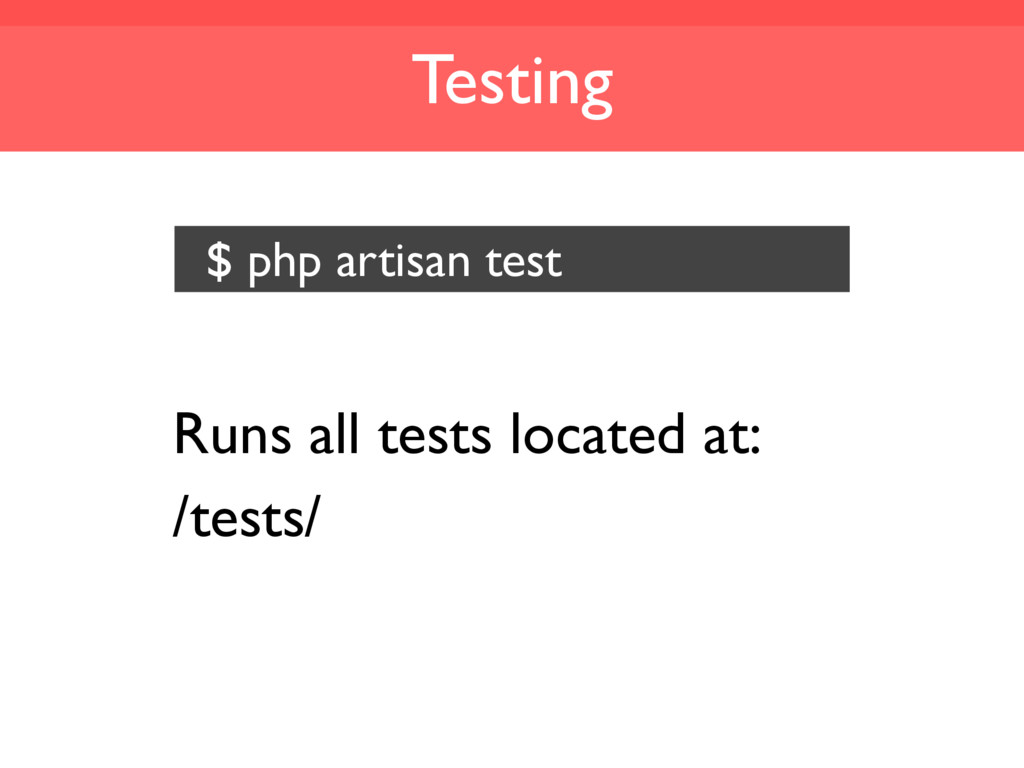 Testing Runs all tests located at: /tests/ $ ph...