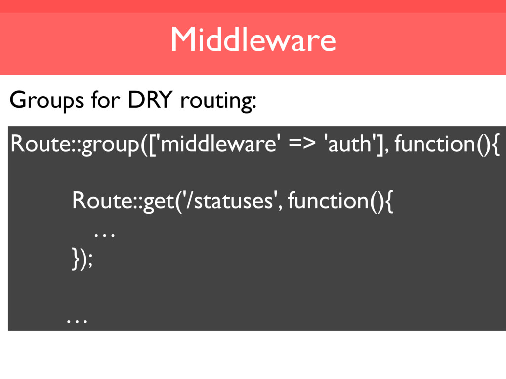 Middleware Groups for DRY routing: Route::group...