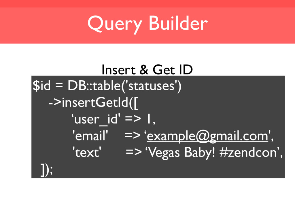 Query Builder $id = DB::table('statuses') ->ins...