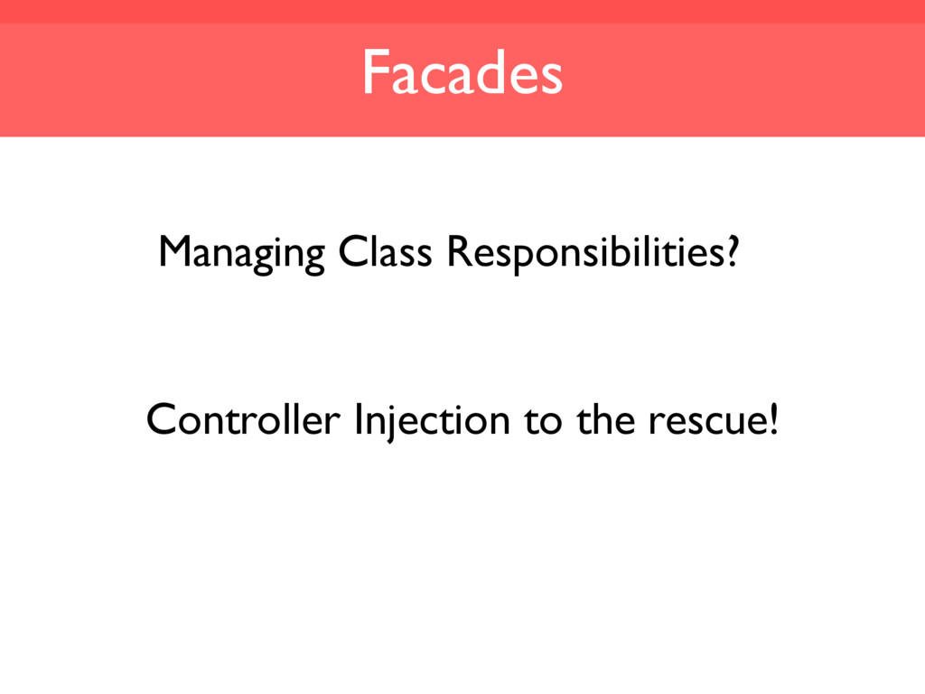 Facades Controller Injection to the rescue! Man...