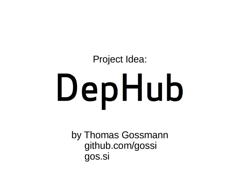 Project Idea: by Thomas Gossmann github.com/gos...