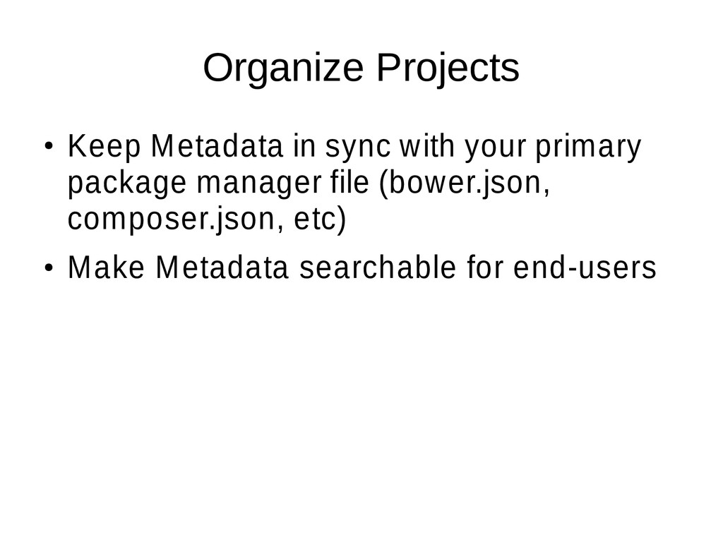 Organize Projects ● Keep Metadata in sync with ...