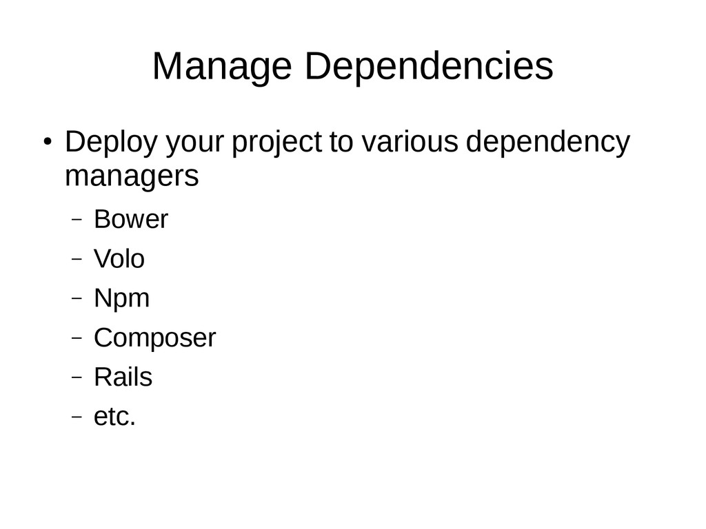 Manage Dependencies ● Deploy your project to va...