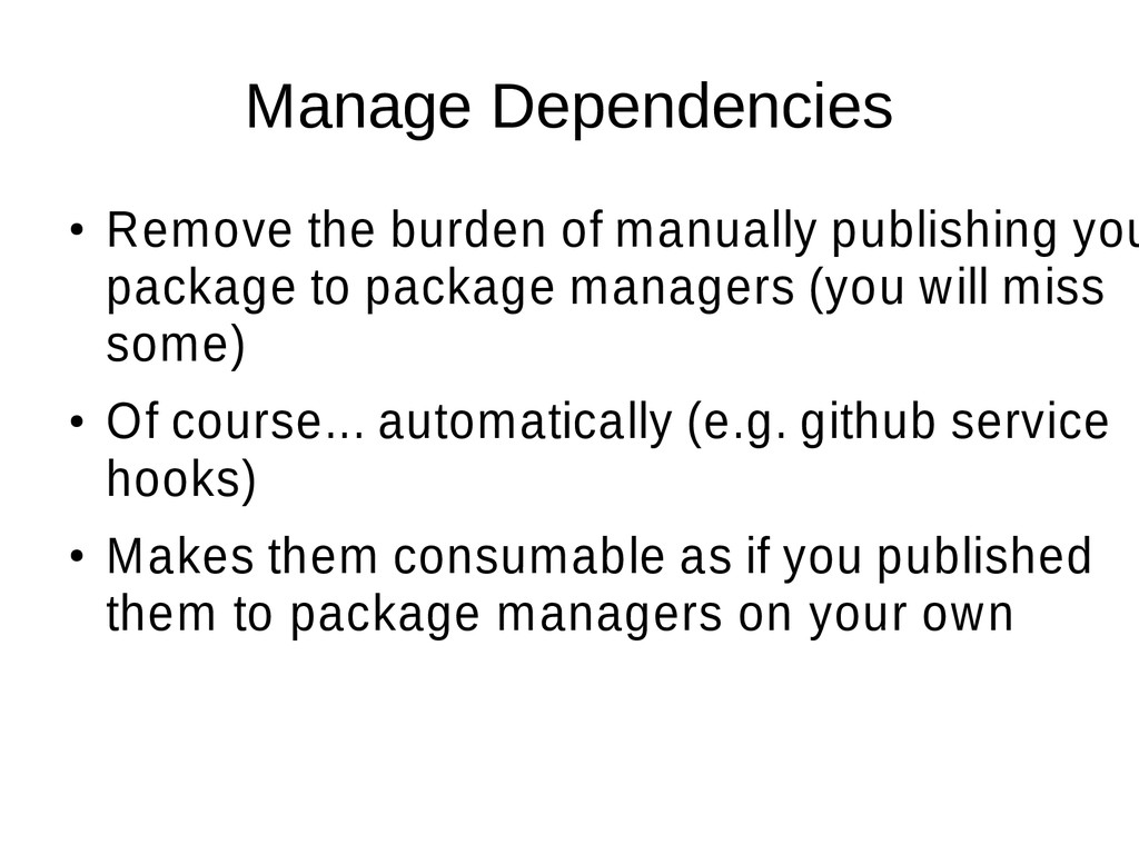 Manage Dependencies ● Remove the burden of manu...