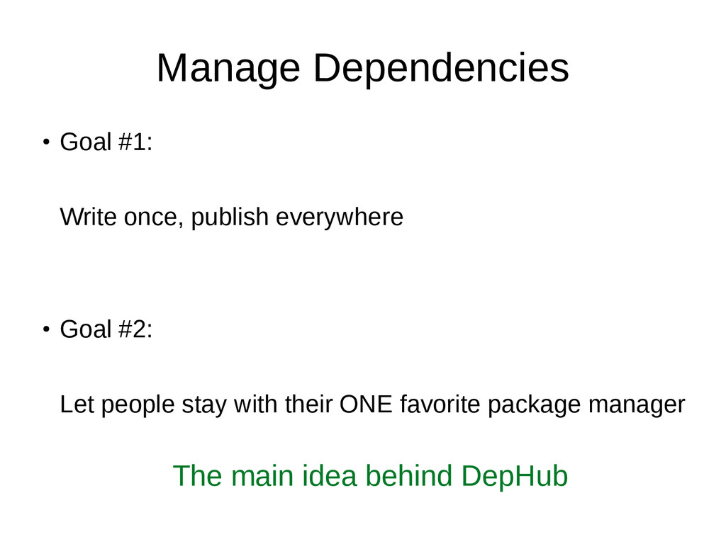Manage Dependencies ● Goal #1: Write once, publ...