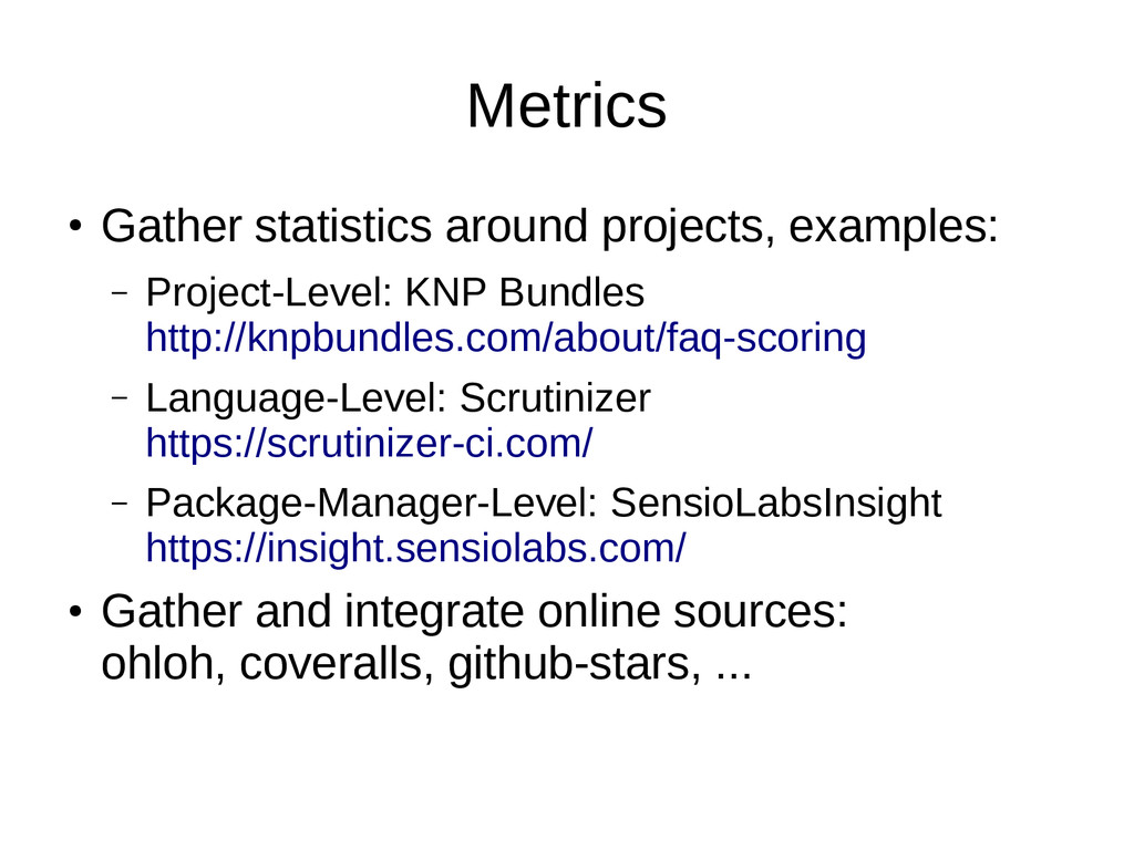 Metrics ● Gather statistics around projects, ex...