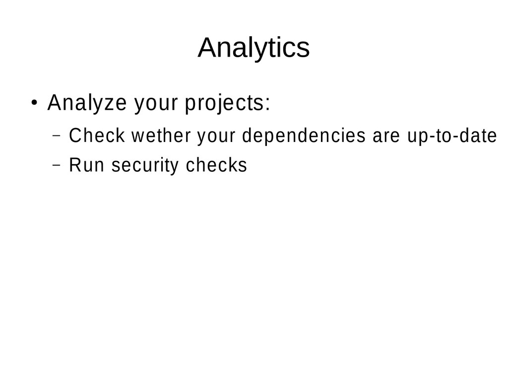 Analytics ● Analyze your projects: – Check weth...