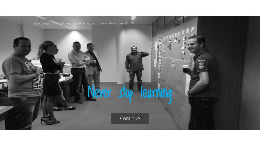 Never stop learning Continue @aahoogendoorn | M...