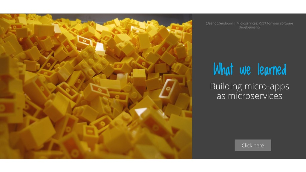 Click here What we learned Building micro-apps ...