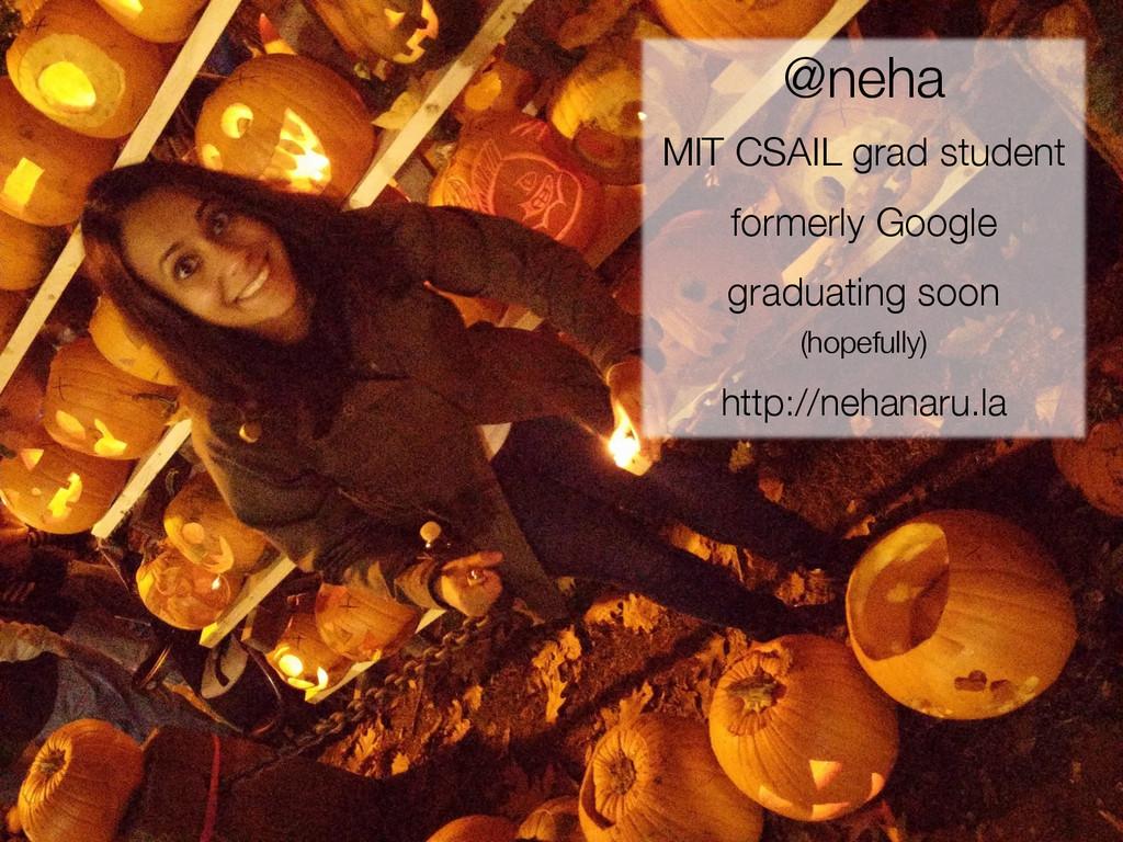 2  @neha MIT CSAIL grad student formerly G...