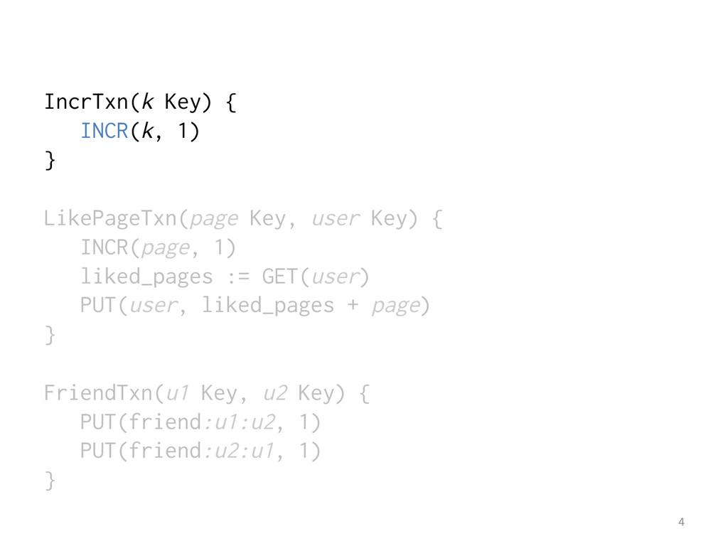 IncrTxn(k Key) { INCR(k, 1) } LikePageTxn(page ...