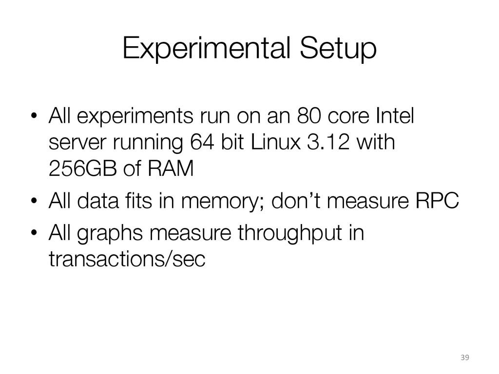 Experimental Setup • All experiments run on a...