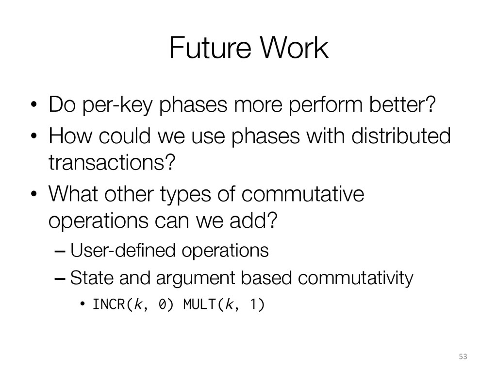 Future Work • Do per-key phases more perform ...