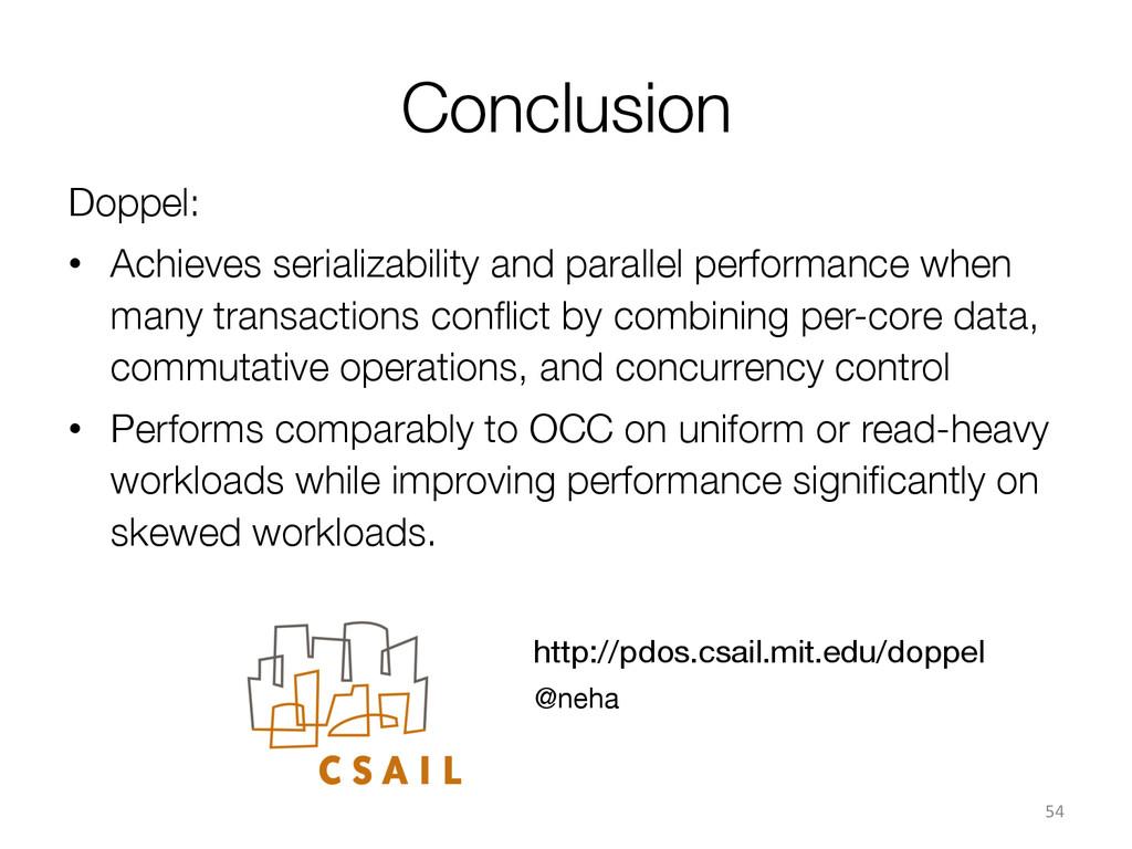 Conclusion Doppel: • Achieves serializabilit...