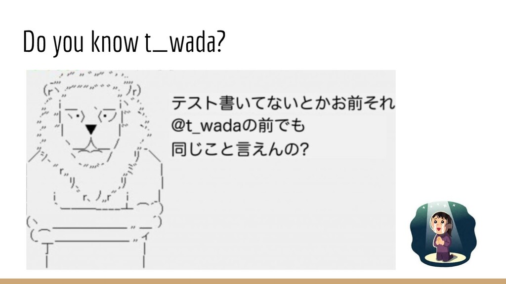 Do you know t_wada?