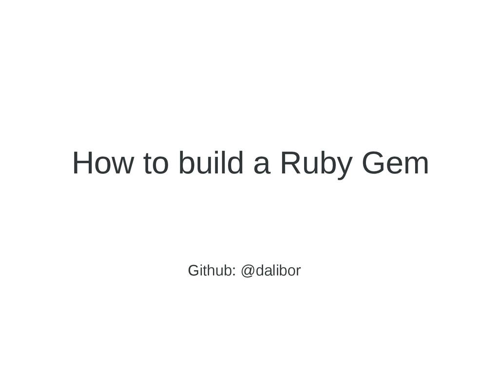 How to build a Ruby Gem Github: @dalibor