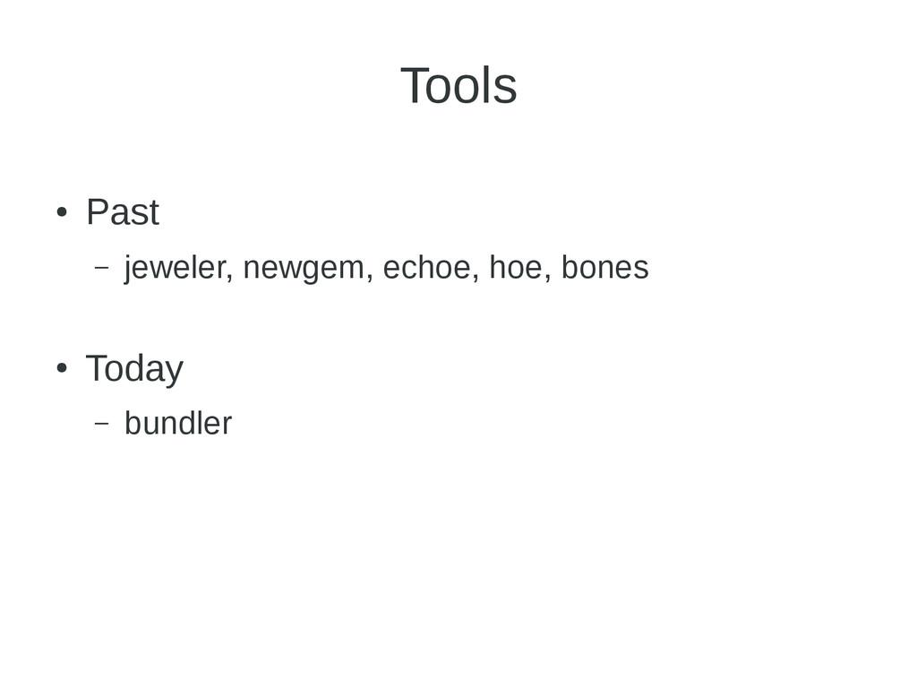 Tools ● Past – jeweler, newgem, echoe, hoe, bon...