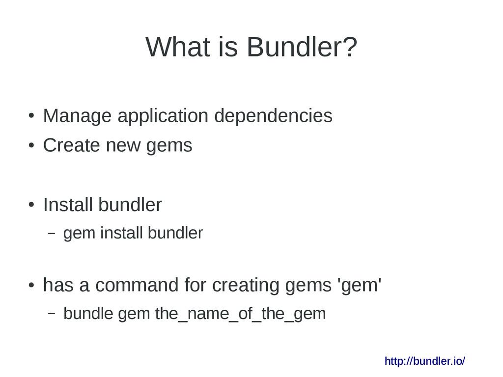 What is Bundler? ● Manage application dependenc...
