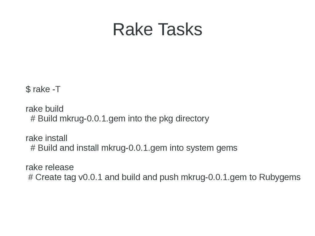 Rake Tasks $ rake -T rake build # Build mkrug-0...