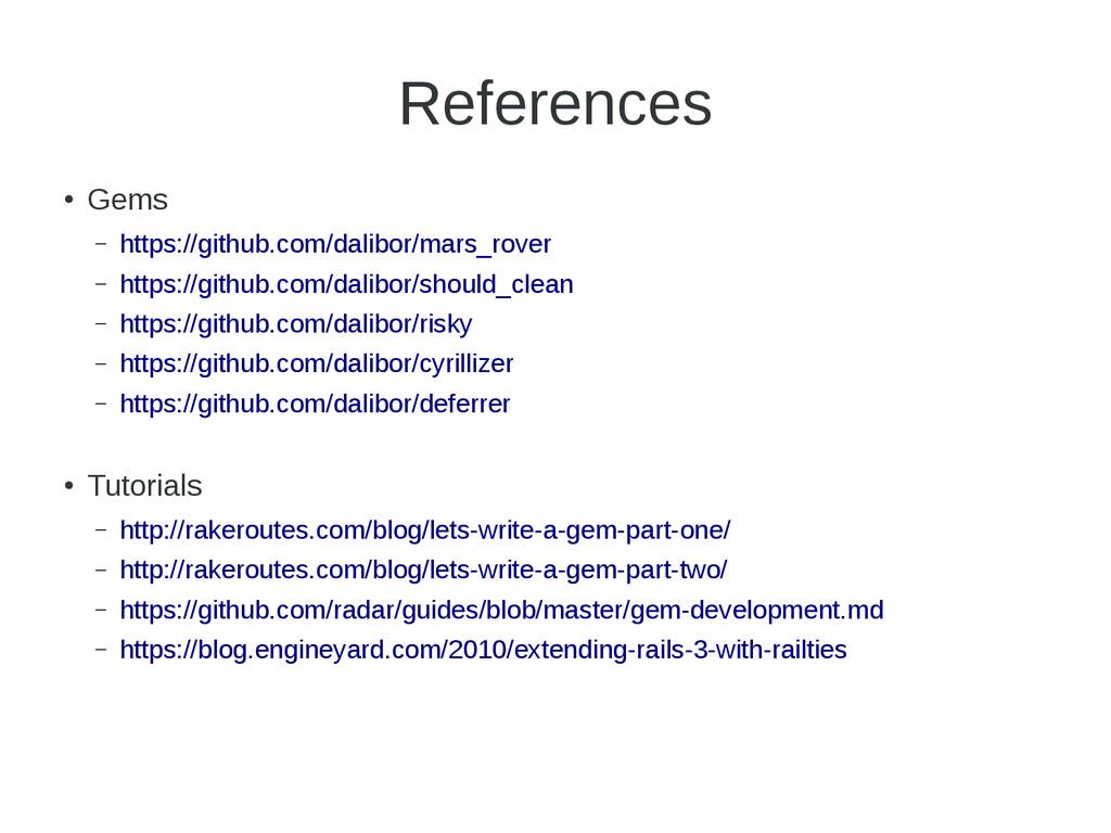 References ● Gems – https://github.com/dalibor/...