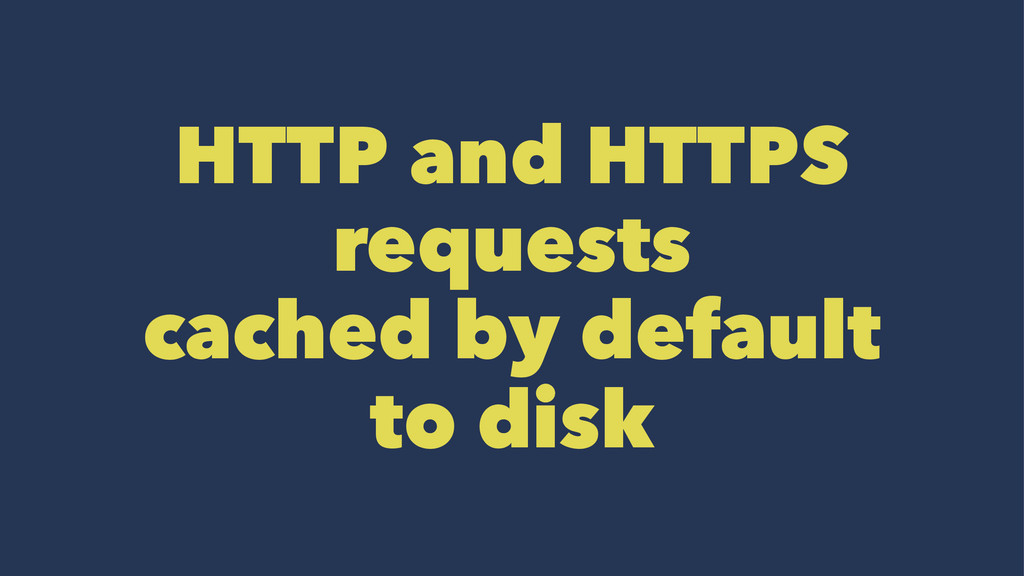 HTTP and HTTPS requests cached by default to di...