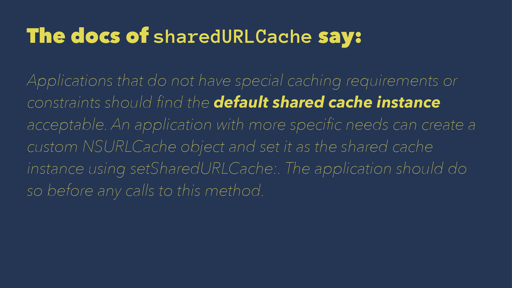 The docs of sharedURLCache say: Applications th...