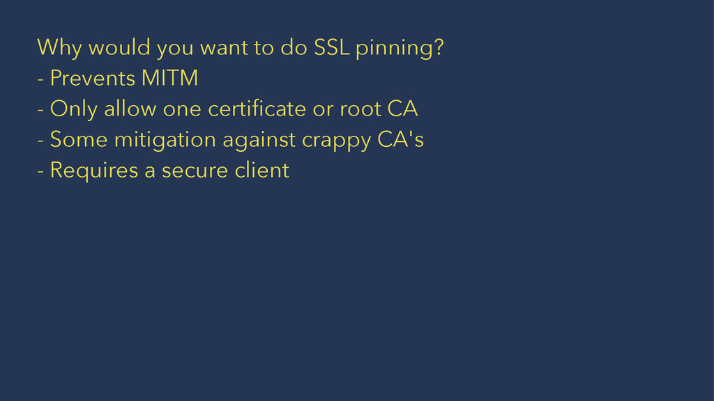 Why would you want to do SSL pinning? - Prevent...