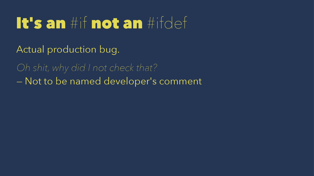 It's an #if not an #ifdef Actual production bug...