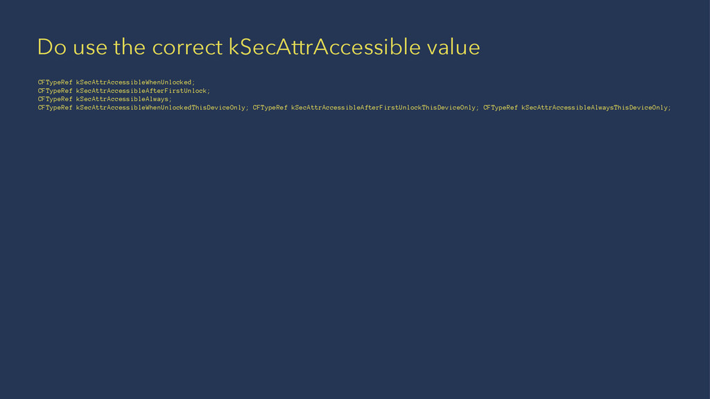 Do use the correct kSecAttrAccessible value CFT...