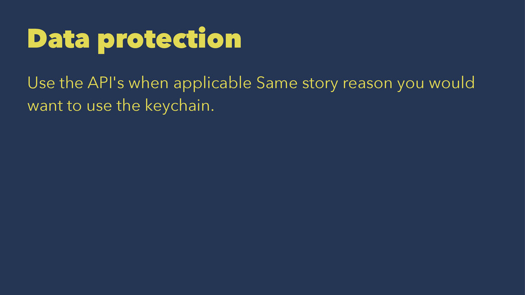 Data protection Use the API's when applicable S...