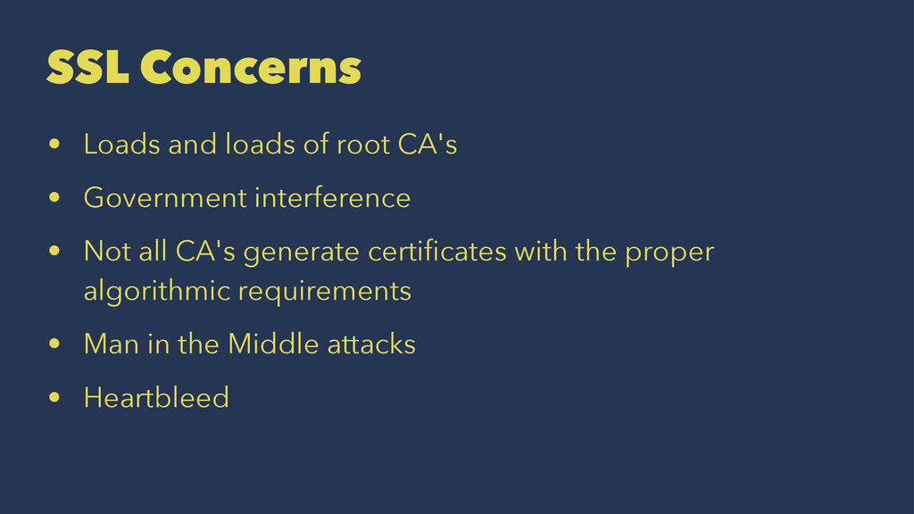 SSL Concerns • Loads and loads of root CA's • G...