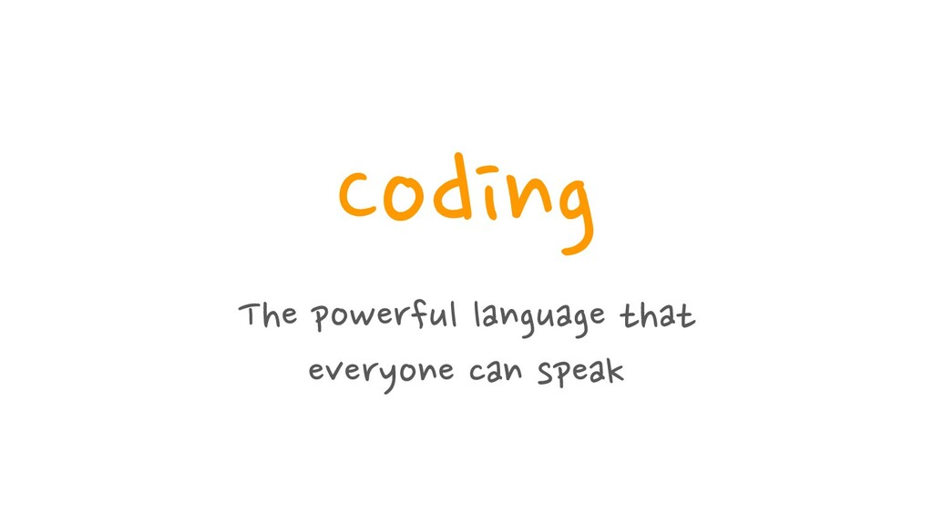 Coding The powerful language that everyone can ...