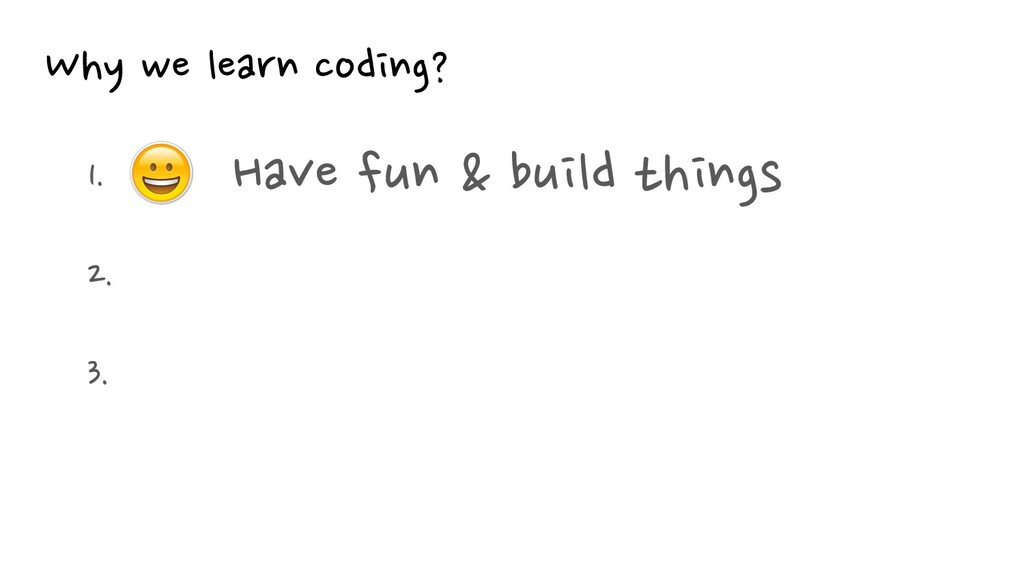 1. 2. . 3. . Why we learn coding? Have fun & b...