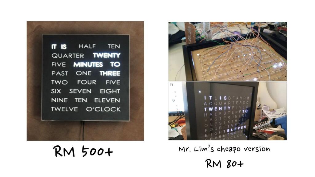 RM 500+ Mr. Lim's cheapo version RM 80+
