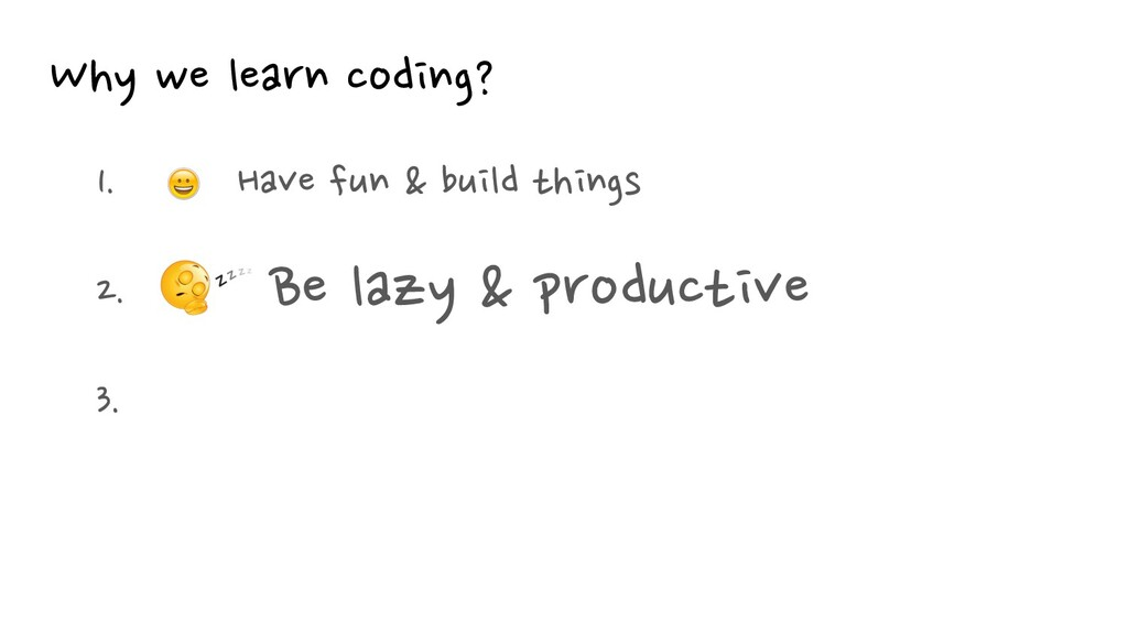 Why we learn coding? 1. Have fun & build thing...
