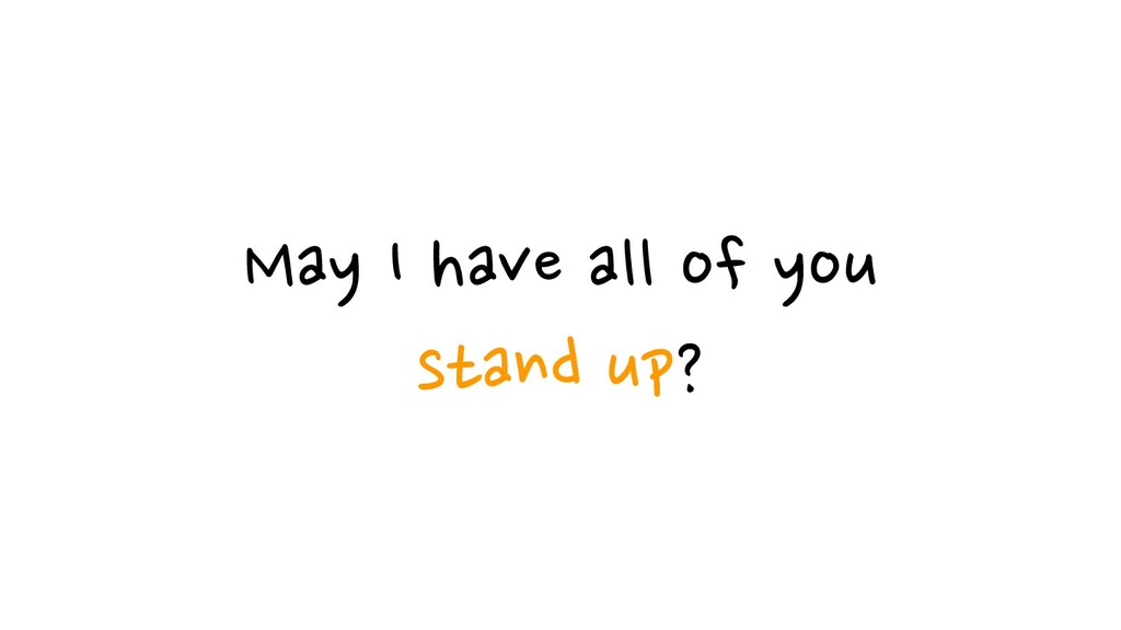 May I have all of you stand up?