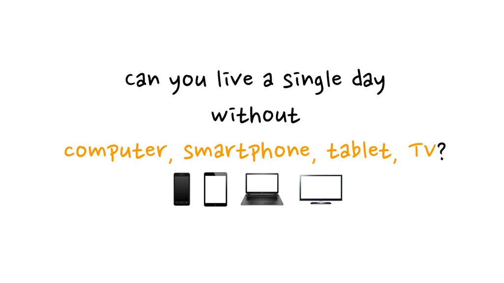 Can you live a single day  without computer, s...