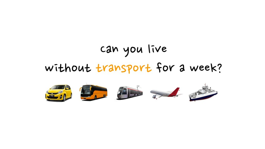 Can you live without transport for a week?