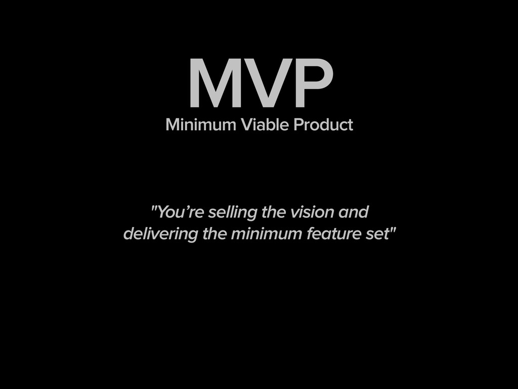 "MVP Minimum Viable Product ! ! ! ""You're sellin..."
