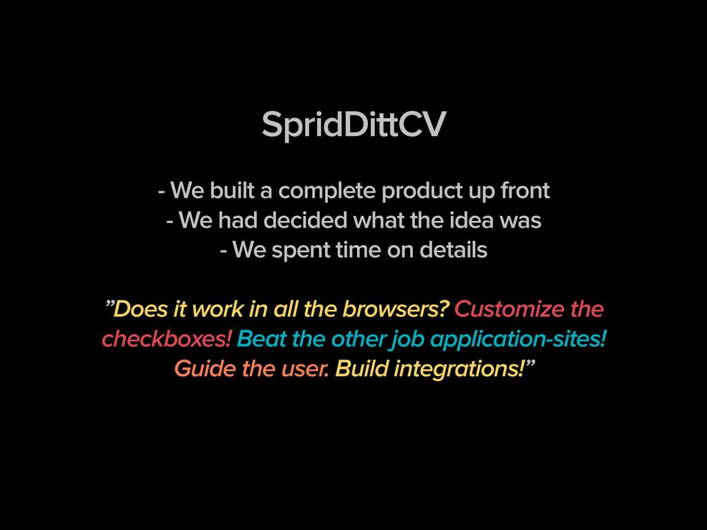 SpridDittCV ! - We built a complete product up ...