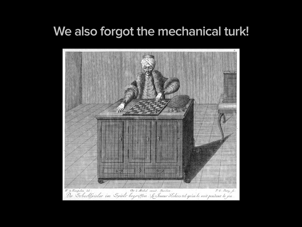 We also forgot the mechanical turk!