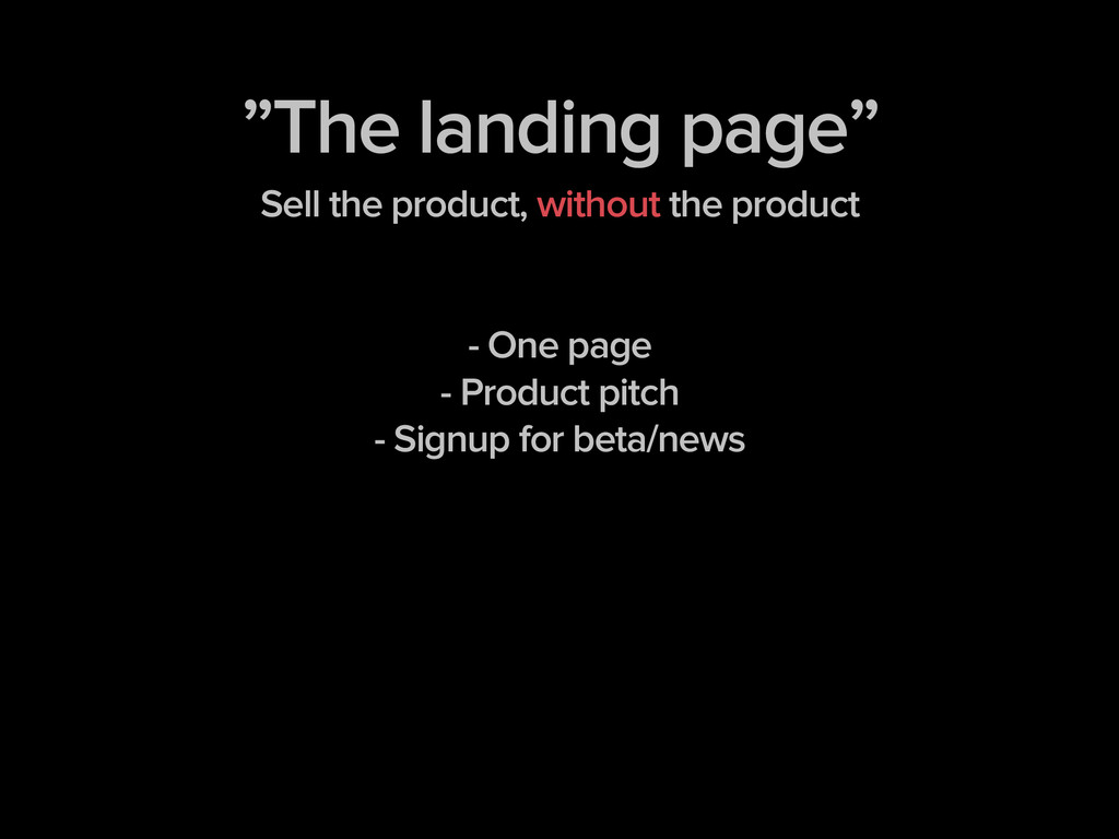 """The landing page"" Sell the product, without th..."