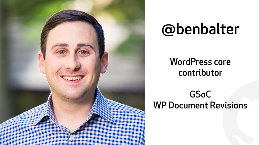 ! @benbalter WordPress core contributor GSoC WP...
