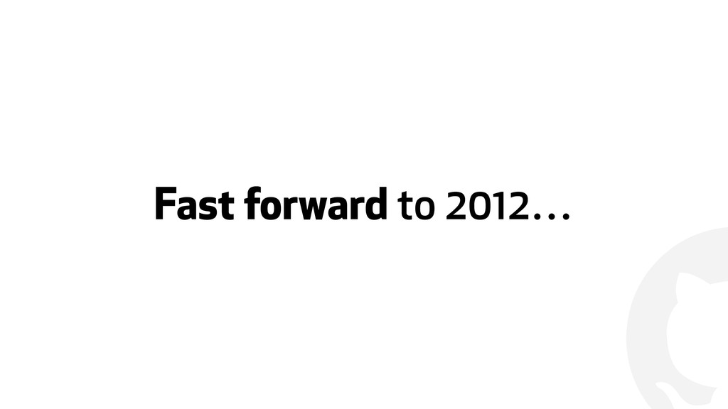 ! Fast forward to 2012…