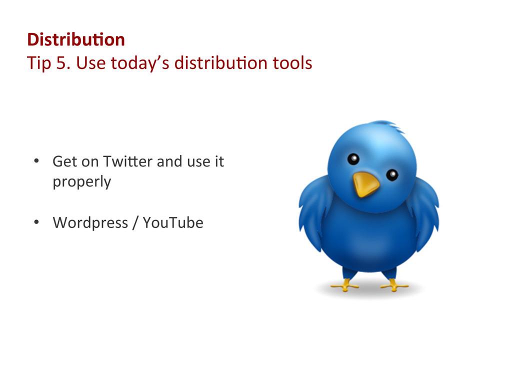 Distribu'on  Tip 5. Use t...