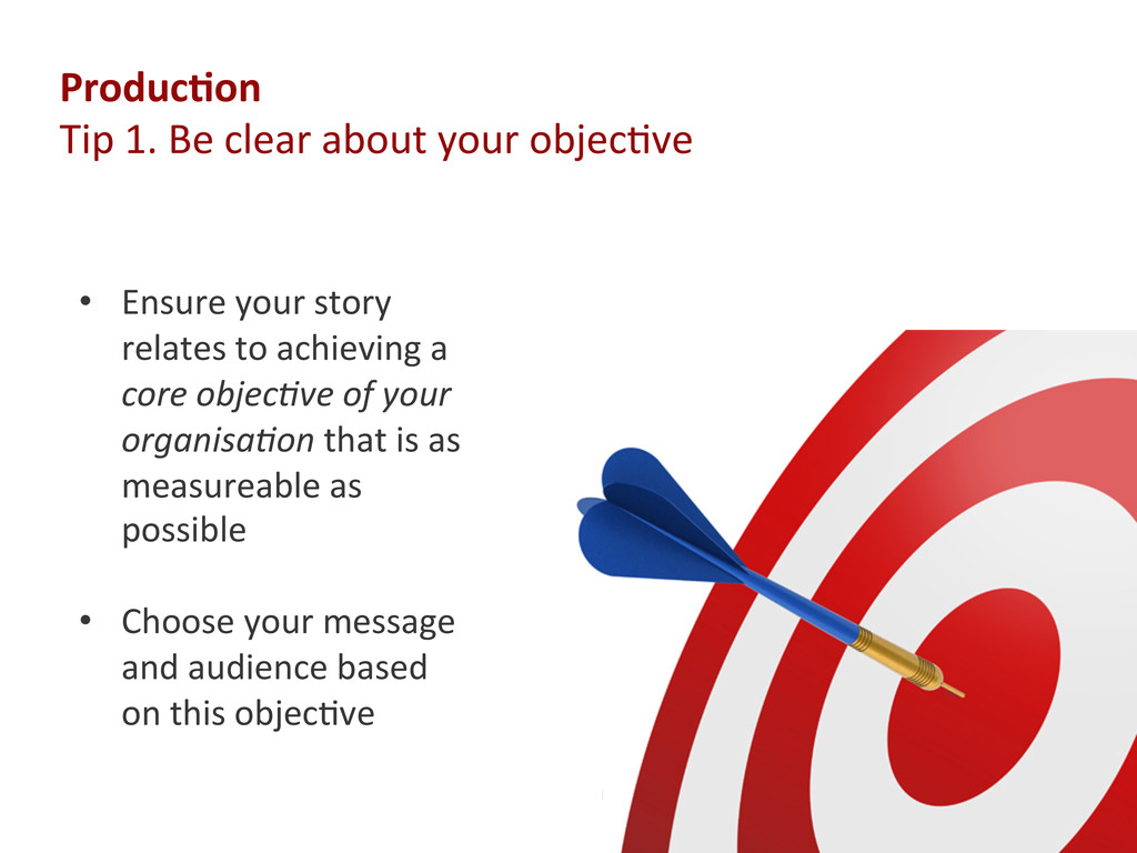 Produc'on  Tip 1. Be clear about...
