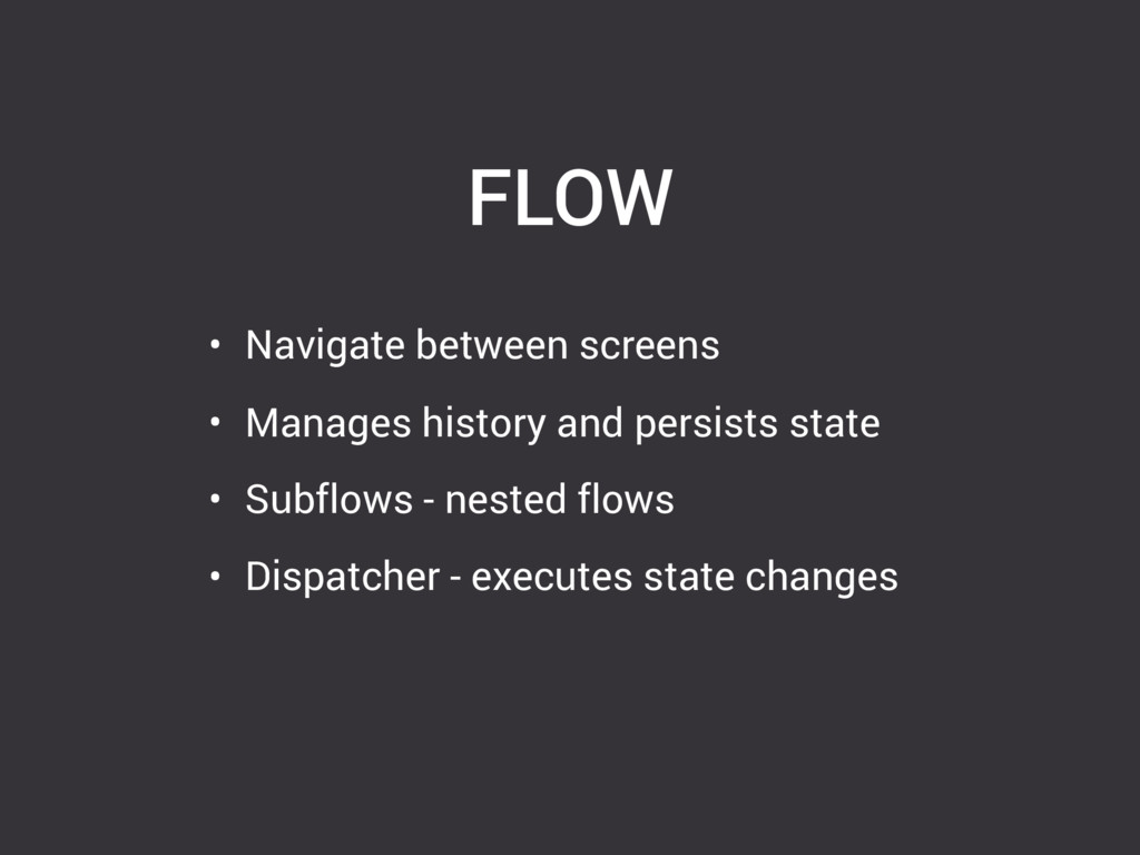 FLOW • Navigate between screens • Manages histo...