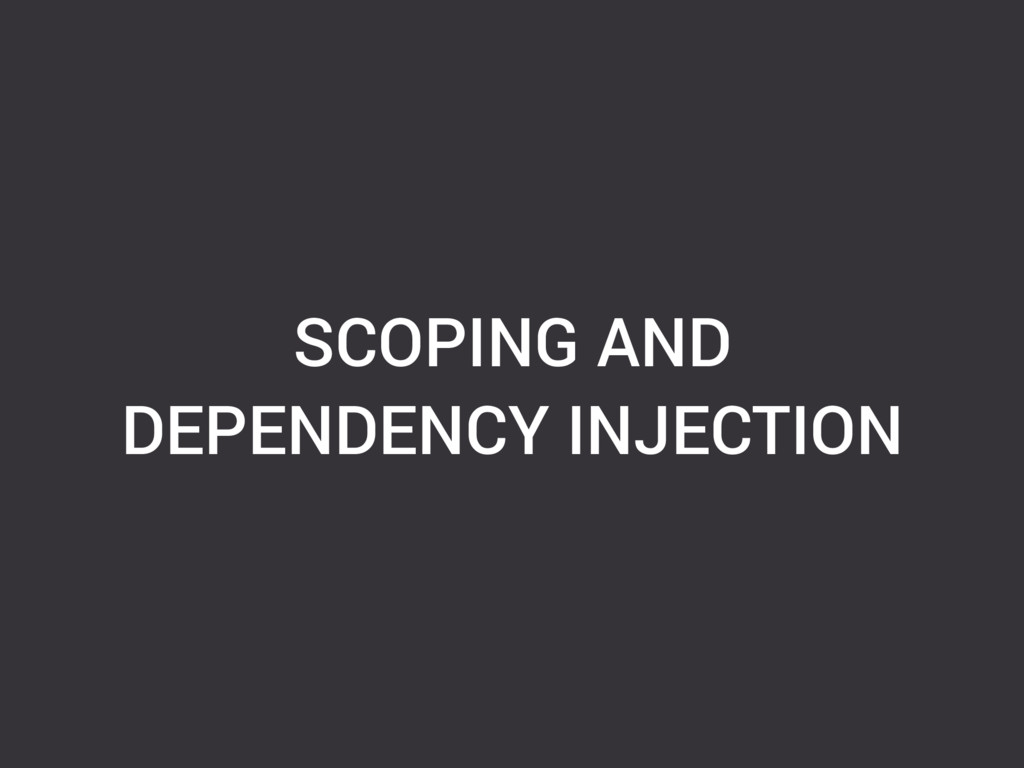 SCOPING AND DEPENDENCY INJECTION