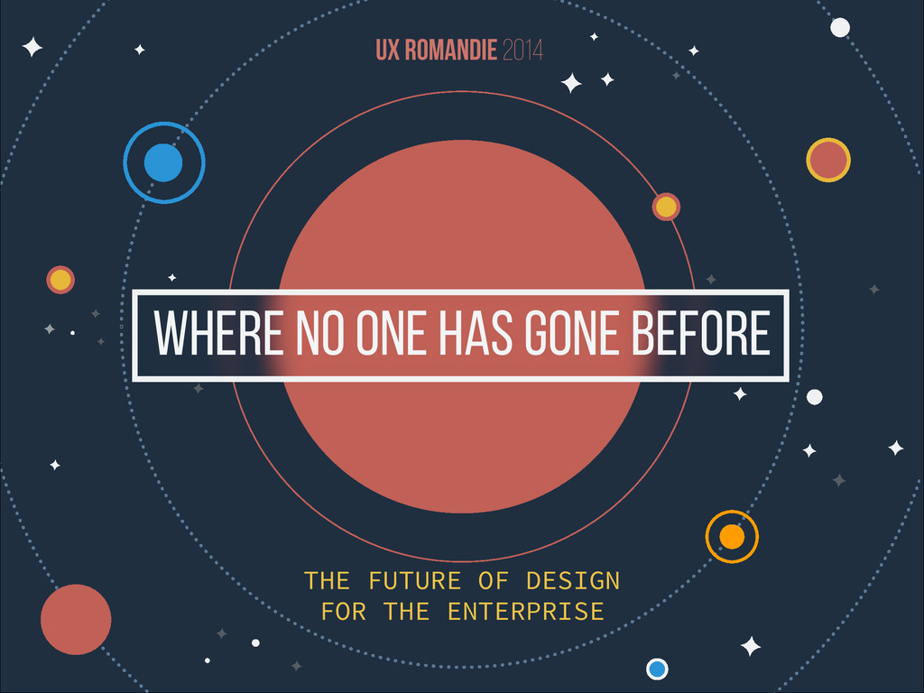FOR THE ENTERPRISE UX Romandie 2014 THE FUTURE ...