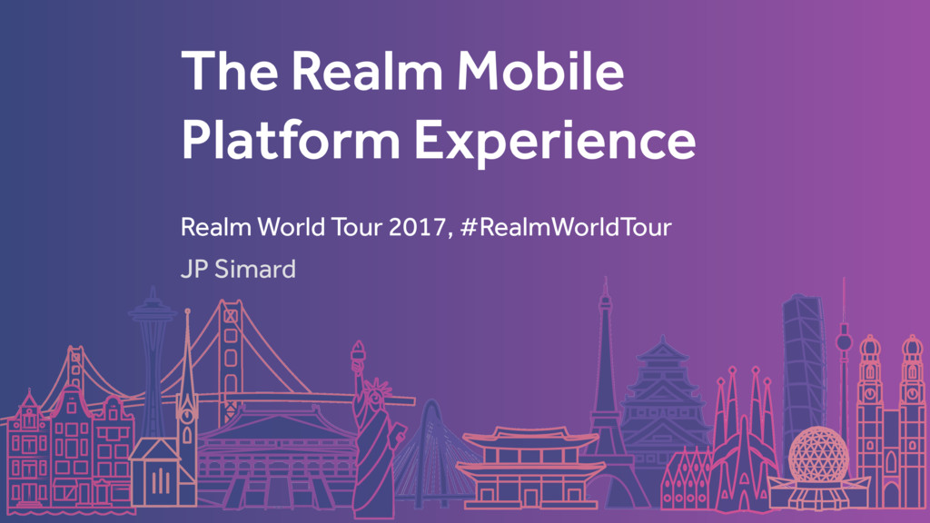The Realm Mobile Platform Experience JP Simard ...